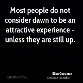 Most people do not consider dawn to be an attractive experience - unless they are still up.