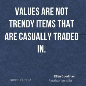 Ellen Goodman - Values are not trendy items that are casually traded in.