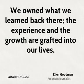 We owned what we learned back there; the experience and the growth are grafted into our lives.