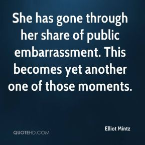 Elliot Mintz - She has gone through her share of public embarrassment. This becomes yet another one of those moments.