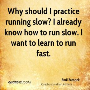 Why should I practice running slow? I already know how to run slow. I want to learn to run fast.