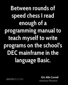 Between rounds of speed chess I read enough of a programming manual to teach myself to write programs on the school's DEC mainframe in the language Basic.