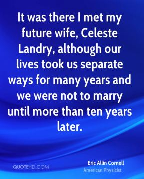 It was there I met my future wife, Celeste Landry, although our lives took us separate ways for many years and we were not to marry until more than ten years later.