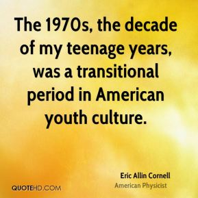 The 1970s, the decade of my teenage years, was a transitional period in American youth culture.