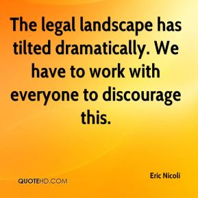 Eric Nicoli - The legal landscape has tilted dramatically. We have to work with everyone to discourage this.