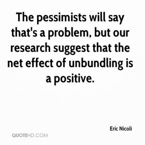 Eric Nicoli - The pessimists will say that's a problem, but our research suggest that the net effect of unbundling is a positive.