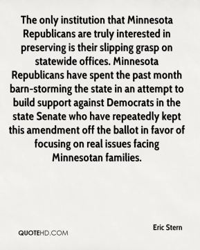 The only institution that Minnesota Republicans are truly interested in preserving is their slipping grasp on statewide offices. Minnesota Republicans have spent the past month barn-storming the state in an attempt to build support against Democrats in the state Senate who have repeatedly kept this amendment off the ballot in favor of focusing on real issues facing Minnesotan families.