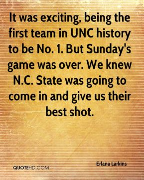 Erlana Larkins - It was exciting, being the first team in UNC history to be No. 1. But Sunday's game was over. We knew N.C. State was going to come in and give us their best shot.