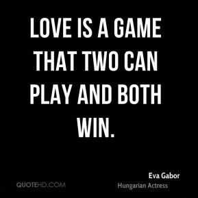 Love is a game that two can play and both win.