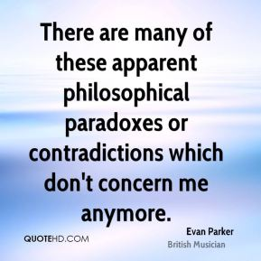 Evan Parker - There are many of these apparent philosophical paradoxes or contradictions which don't concern me anymore.