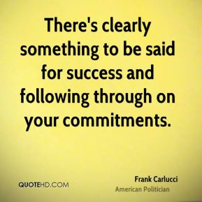 Frank Carlucci - There's clearly something to be said for success and following through on your commitments.