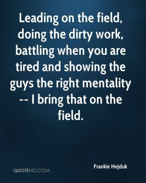 Frankie Hejduk - Leading on the field, doing the dirty work, battling when you are tired and showing the guys the right mentality -- I bring that on the field.