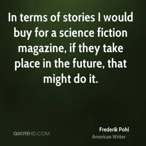 In terms of stories I would buy for a science fiction magazine, if they take place in the future, that might do it.
