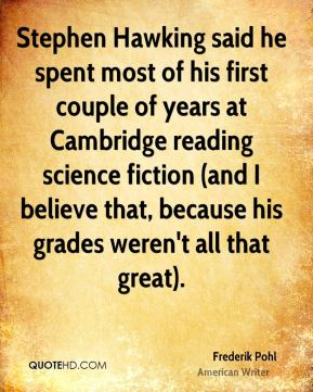 Stephen Hawking said he spent most of his first couple of years at Cambridge reading science fiction (and I believe that, because his grades weren't all that great).