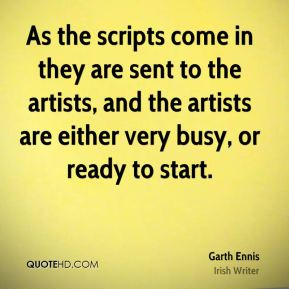 As the scripts come in they are sent to the artists, and the artists are either very busy, or ready to start.
