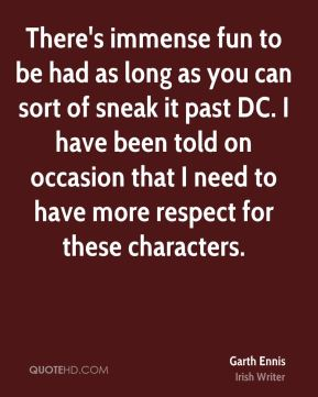 Garth Ennis - There's immense fun to be had as long as you can sort of sneak it past DC. I have been told on occasion that I need to have more respect for these characters.