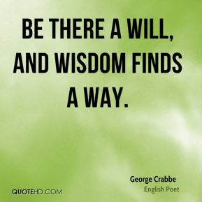 Be there a will, and wisdom finds a way.