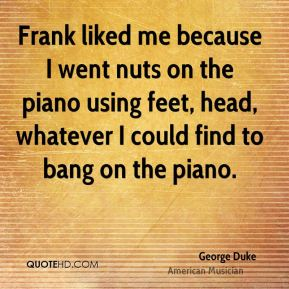 George Duke - Frank liked me because I went nuts on the piano using feet, head, whatever I could find to bang on the piano.
