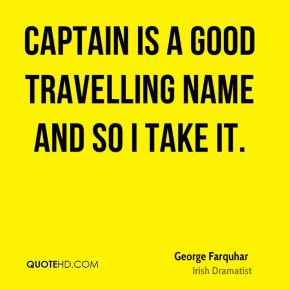 Captain is a good travelling name and so I take it.