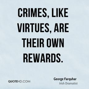 Crimes, like virtues, are their own rewards.
