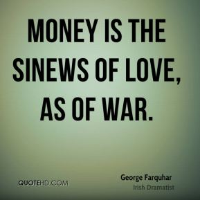 Money is the sinews of love, as of war.