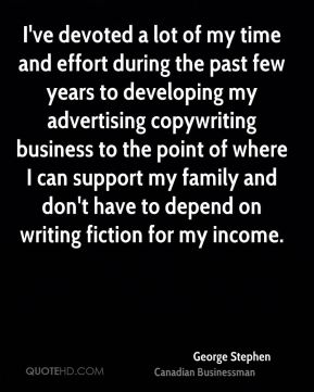 George Stephen - I've devoted a lot of my time and effort during the past few years to developing my advertising copywriting business to the point of where I can support my family and don't have to depend on writing fiction for my income.
