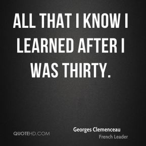 All that I know I learned after I was thirty.