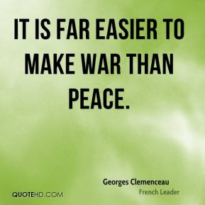 It is far easier to make war than peace.