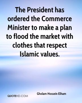 Gholam Hossein Elham - The President has ordered the Commerce Minister to make a plan to flood the market with clothes that respect Islamic values.