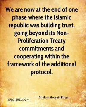 Gholam Hossein Elham - We are now at the end of one phase where the Islamic republic was building trust, going beyond its Non-Proliferation Treaty commitments and cooperating within the framework of the additional protocol.