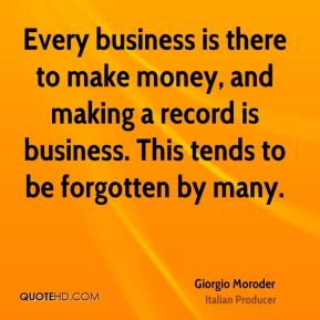 Every business is there to make money, and making a record is business. This tends to be forgotten by many.