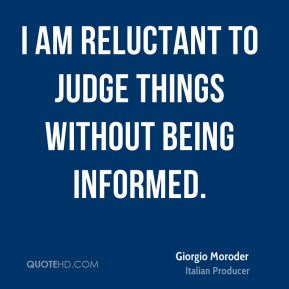 I am reluctant to judge things without being informed.