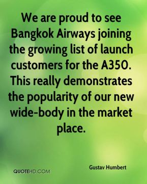 Gustav Humbert - We are proud to see Bangkok Airways joining the growing list of launch customers for the A350. This really demonstrates the popularity of our new wide-body in the market place.