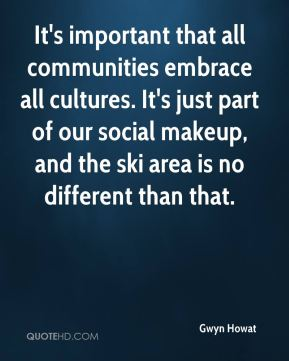 It's important that all communities embrace all cultures. It's just part of our social makeup, and the ski area is no different than that.