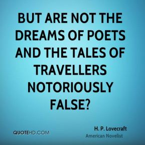 H. P. Lovecraft - But are not the dreams of poets and the tales of travellers notoriously false?