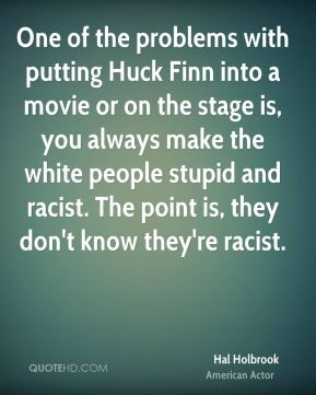 huck finn and racism Discover and share racism in huckleberry finn quotes explore our collection of motivational and famous quotes by authors you know and love.
