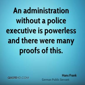 An administration without a police executive is powerless and there were many proofs of this.