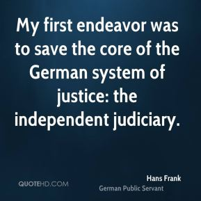My first endeavor was to save the core of the German system of justice: the independent judiciary.