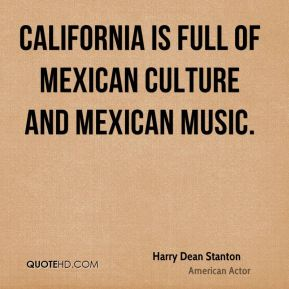 California is full of Mexican culture and Mexican music.