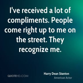 I've received a lot of compliments. People come right up to me on the street. They recognize me.