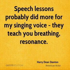 Speech lessons probably did more for my singing voice - they teach you breathing, resonance.