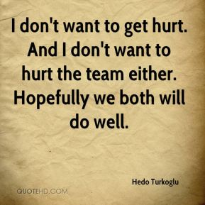 I don't want to get hurt. And I don't want to hurt the team either. Hopefully we both will do well.