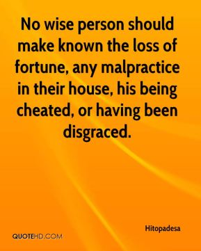Hitopadesa - No wise person should make known the loss of fortune, any malpractice in their house, his being cheated, or having been disgraced.
