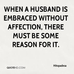 Hitopadesa - When a husband is embraced without affection, there must be some reason for it.