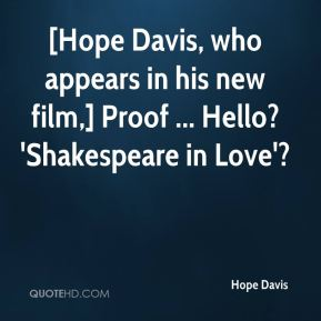Hope Davis - [Hope Davis, who appears in his new film,] Proof ... Hello? 'Shakespeare in Love'?