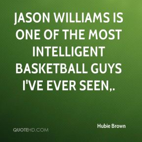 Jason Williams is one of the most intelligent basketball guys I've ever seen.