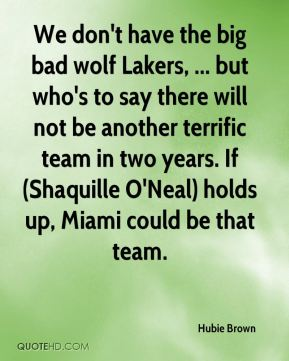 We don't have the big bad wolf Lakers, ... but who's to say there will not be another terrific team in two years. If (Shaquille O'Neal) holds up, Miami could be that team.
