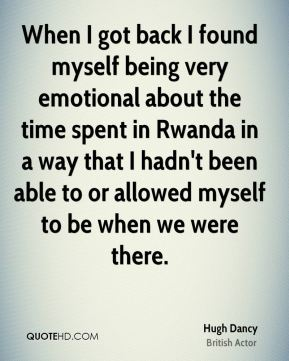 When I got back I found myself being very emotional about the time spent in Rwanda in a way that I hadn't been able to or allowed myself to be when we were there.