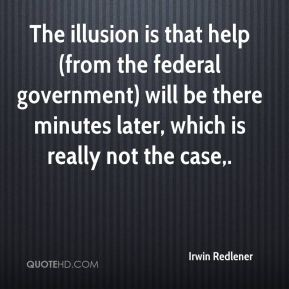 The illusion is that help (from the federal government) will be there minutes later, which is really not the case.