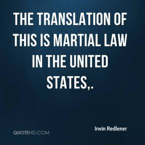The translation of this is martial law in the United States.